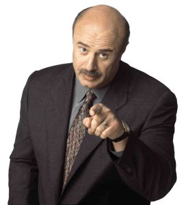 """""""You!  Get me a doo-hickey and a whatsis, stat!  Also, you got to stop letting your family tell you how to live your laff - you're a grown woman and it's tamm to stop bein pushed around by these people to satisfahh their own twisted ideas!""""   (Image from dr-phil-blog.newsok.com)"""