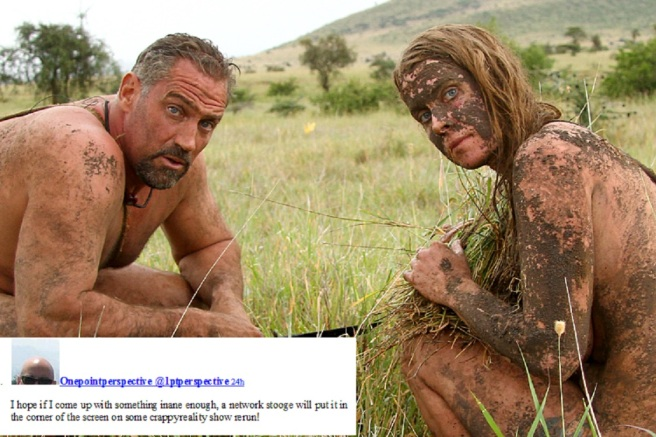I scoured the internet for a screen shot of one of these shows and struck out, big time.  So I Tweeted a Tweet, cut and pasted into the corner of this pic, and whew, I'm freaking exhausted.  (Doctored image from Naked and Afraid)